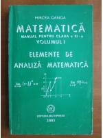 Mircea Ganga - Matematica. Manual pentru clasa a XI-a. Volumul 1: elemente de analiza matematica