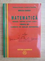 Anticariat: Mircea Ganga - Matematica. Manual pentru clasa a XII-a, M1. Elemente de analiza matematica (2007)