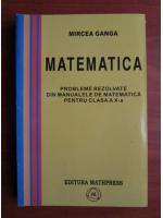 Mircea Ganga - Probleme rezolvate din manualele de matematica pentru clasa a X-a