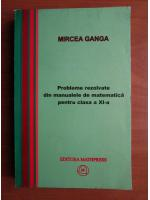 Mircea Ganga - Probleme rezolvate din manualele de matematica pentru clasa a XI-a