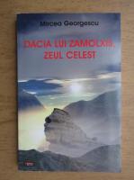 Mircea Georgescu - Dacia lui Zamolxis, zeul celest
