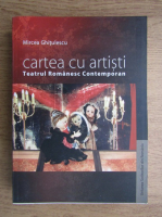 Mircea Ghitulescu - Cartea cu artisti, teatrul romanesc contemporan
