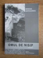 Anticariat: Mircea Ghitulescu - Omul de nisip