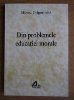 Mircea Grigorovita - Din problemele educatiei morale