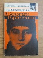 Mircea Handoca - Pe urmele lui George Topirceanu