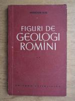 Mircea Ilie - Figuri de geologi romani (volumul 2)