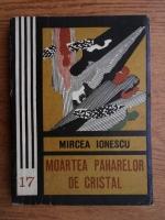 Mircea Ionescu - Moartea paharelor de cristal