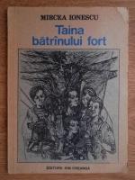 Mircea Ionescu - Taina batranului fort