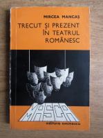 Anticariat: Mircea Mancas - Trecut si prezent in teatrul romanesc