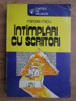 Mircea Micu - Intamplari cu scriitori