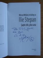 Mircea Mihaies - In dialog cu Ilie Stepan. Sapte zile, plus una (cu autograful autorului)