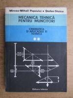 Mircea-Mihail Popovici, Stefan Staicu - Mecanica tehnica pentru muncitori, volumul 2. Cinematica si aplicatiile tehncie