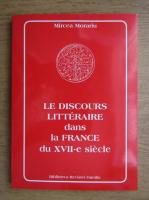 Anticariat: Mircea Morariu - Le discours litteraire dans la France du XVII-e siecle
