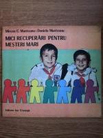 Mircea Munteanu, Daniela Munteanu - Mici recuperari pentru mesterii mari