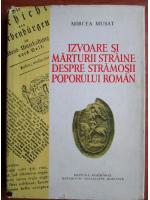 Anticariat: Mircea Musat - Izvoare si marturii straine despre stramosii poporului roman