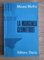 Mircea Muthu - La marginea geometriei