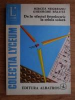Anticariat: Mircea Negreanu, Gheorghe Baluta - De la efectul fotoelectric la celula solara