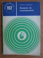 Anticariat: Mircea Oncescu - Elemente de termodinamica