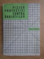 Anticariat: Mircea Oncescu - Fizica protectiei contra radiatiilor