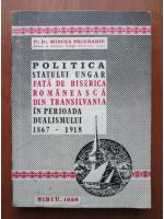 Anticariat: Mircea Pacurariu - Politica statului ungar fata de biserica romaneasca din Transilvania in perioada dualismului 1867-1918