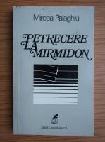 Anticariat: Mircea Palaghiu - Petrecere la Mirmidon