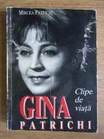 Anticariat: Mircea Patrichi - Gina Patrichi, clipe de viata