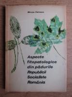 Anticariat: Mircea Petrescu - Aspectele fitopatologice din padurile Republicii Socialiste Romane
