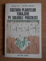 Mircea Pop - Cultura plantelor furajere pe solurile podzolice