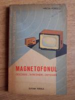 Mircea Popescu - Magnetofonul. Descriere, intretinere, depanare