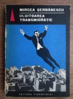 Mircea Serbanescu - Uluitoarea transmigratie