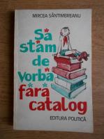 Anticariat: Mircea Sintimbreanu - Sa stam de vorba fara catalog
