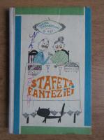 Mircea Sintimbreanu - Stafeta fanteziei (ilustratii de Cretu Stela)