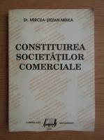 Mircea Stefan Minea - Constituirea societatilor comerciale
