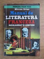 Anticariat: Mircea Urian - Manual de literatura franceza, bacalaureat si admitere (1998)