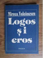 Mircea Vulcanescu - Logos si Eros