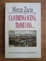 Anticariat: Mircea Zaciu - Ca o imensa scena, Transilvania...
