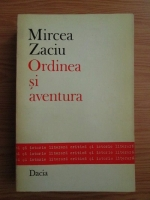 Mircea Zaciu - Ordinea si aventura