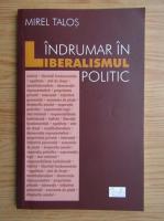 Mirel Talos - Indrumari in liberalismul politic