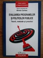 Mirela Cerkez - Evaluarea programelor si politicilor publice. Teorii, metode si practici