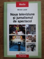 Mirela Lazar - Noua televiziune si jurnalismul de spectacol