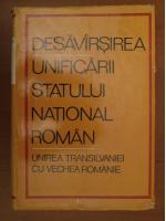 Anticariat: Miron Constantinescu, Stefan Pascu - Desavarsirea unificarii statului national roman. Unirea Transilvaniei cu vechea Romanie