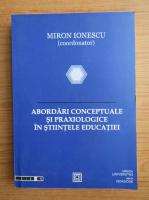 Miron Ionescu - Abordari conceptuale si praxiologice in stiintele educatiei