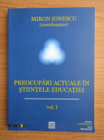 Anticariat: Miron Ionescu - Preocupari actuale in stiintele educatiei, volumul 1