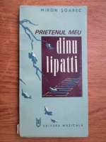Miron Soarec - Prietenul meu, Dinu Lipatti