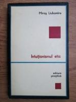 Anticariat: Miros Liubomira - Intuitionismul etic