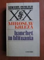 Anticariat: Miroslav Krleza - Banchet in Blituania