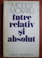 Anticariat: Modest Morariu - Intre relativ si absolut