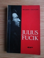 Anticariat: Mojmir Grygar - Julius Fucik