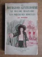 Anticariat: Moliere - Le bourgeois gentilhomme. Le malade imaginaire. Les precieuses ridicules (1936)