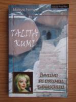 Monica Fermo - Talita Kumii, inviind pe drumul Damascului